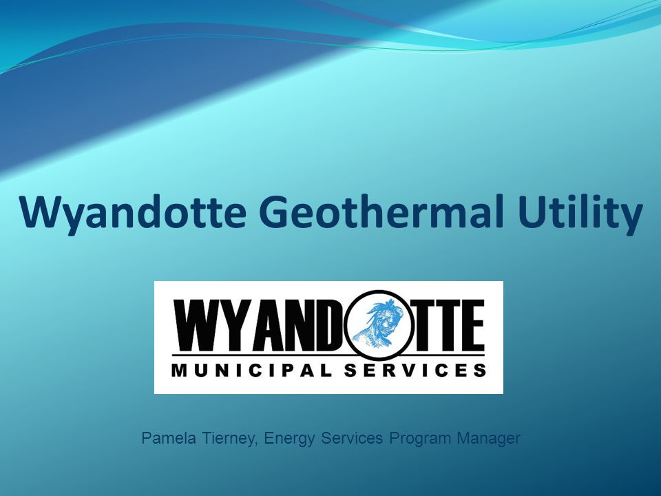 Wyandotte Geothermal Utility Pamela Tierney, Energy Services Program Manager