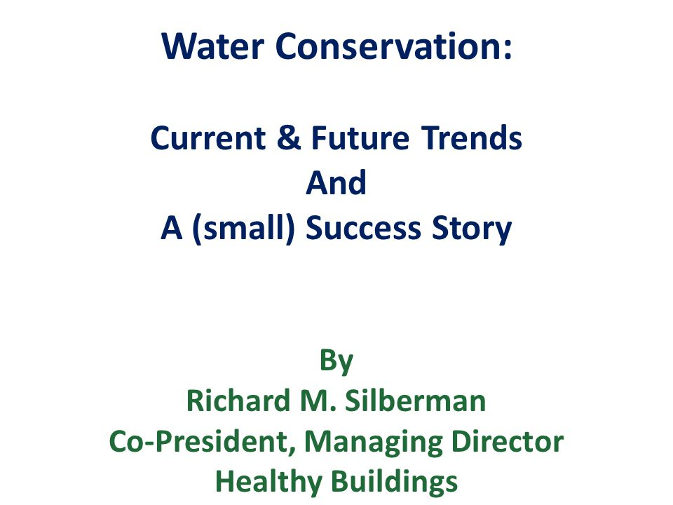 Water Conservation: Current & Future Trends And A (small) Success Story By Richard M.