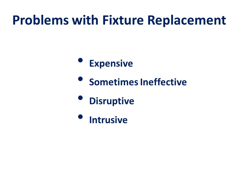 Problems with Fixture Replacement Expensive Sometimes Ineffective Disruptive Intrusive