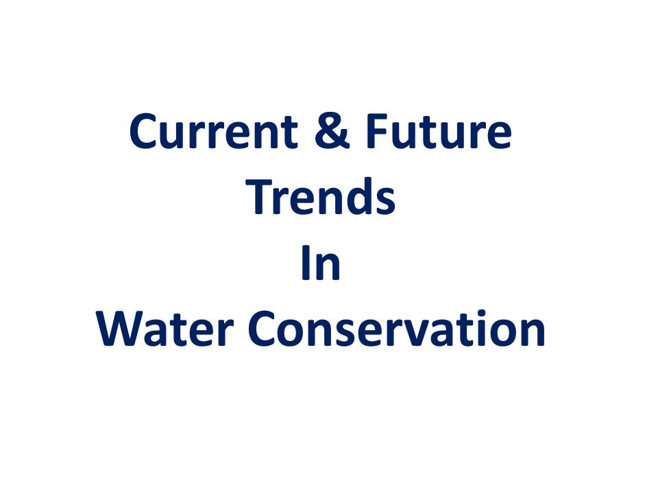 Current & Future Trends In Water Conservation