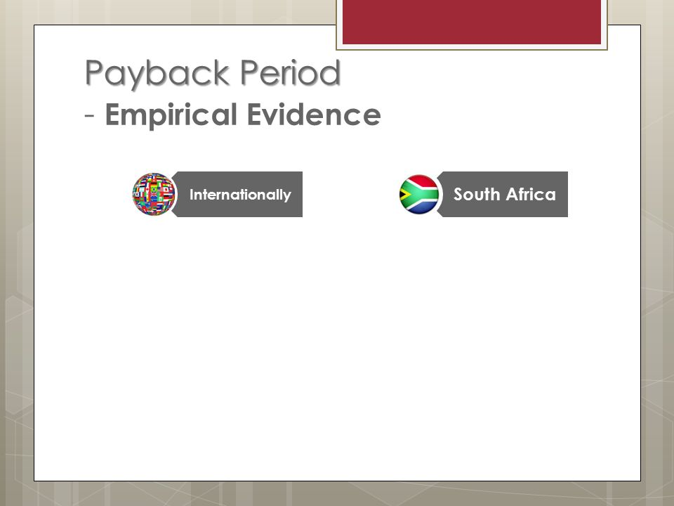 Payback Period Payback Period - Empirical Evidence Internationally South Africa