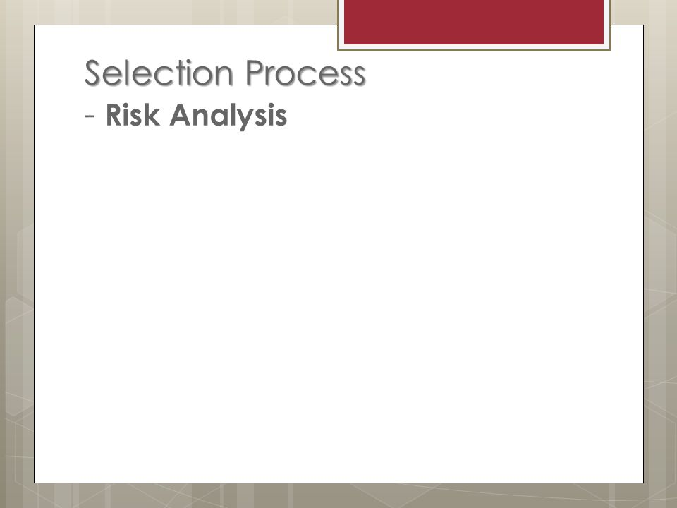 Selection Process Selection Process - Risk Analysis
