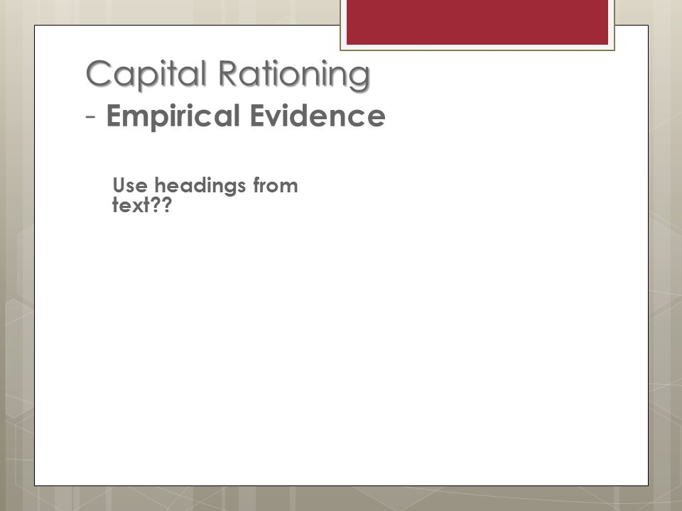 Capital Rationing Capital Rationing - Empirical Evidence Use headings from text