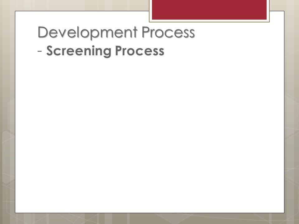 Development Process Development Process - Screening Process
