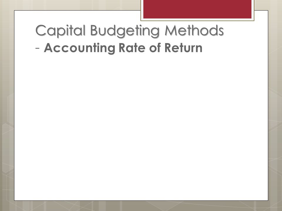 Capital Budgeting Methods Capital Budgeting Methods - Accounting Rate of Return