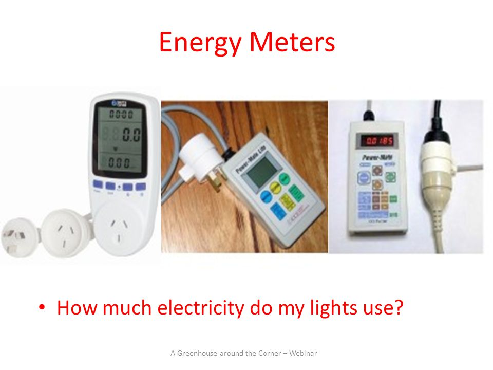 Energy Meters How much electricity do my lights use A Greenhouse around the Corner – Webinar