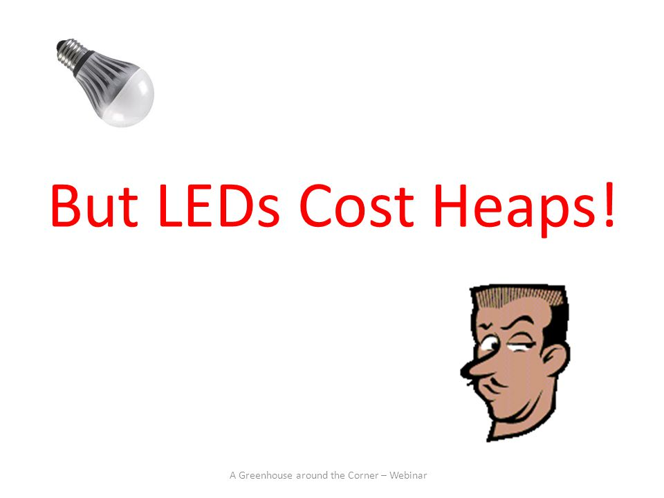 But LEDs Cost Heaps! A Greenhouse around the Corner – Webinar