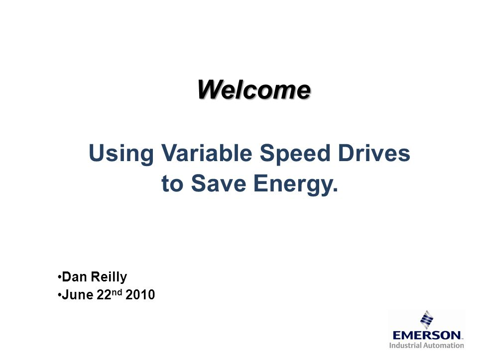Variable Speed Drive System DUTY REQUIRED VFD Damper Eliminated or Locked Open POWER INPUT