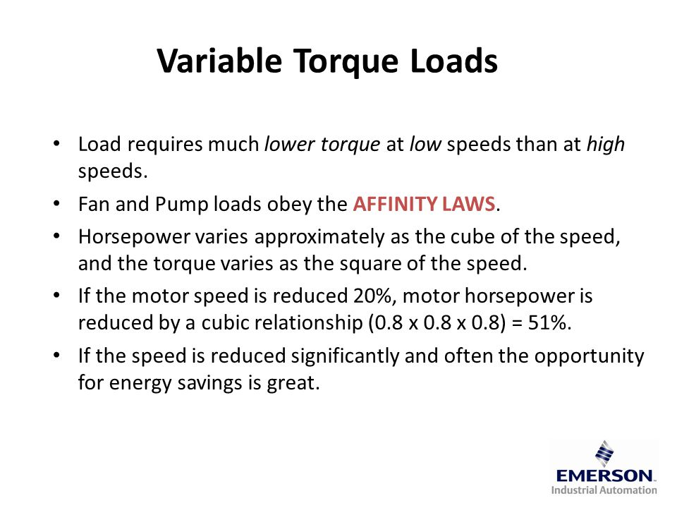 Variable Torque Loads Load requires much lower torque at low speeds than at high speeds.