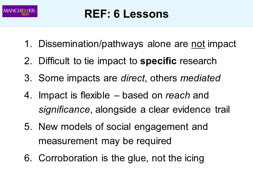 REF: 6 Lessons 1.Dissemination/pathways alone are not impact 2.Difficult to tie impact to specific research 3.Some impacts are direct, others mediated