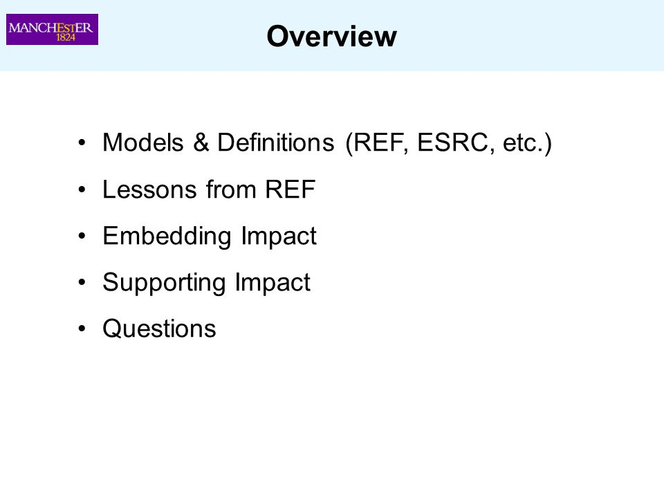 Overview Models & Definitions (REF, ESRC, etc.) Lessons from REF Embedding Impact Supporting Impact Questions