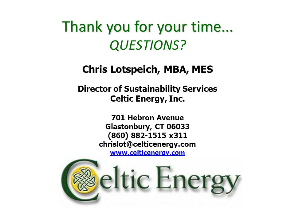Thank you for your time... Thank you for your time... QUESTIONS? Chris Lotspeich, MBA, MES Director of Sustainability Services Celtic Energy, Inc. 701