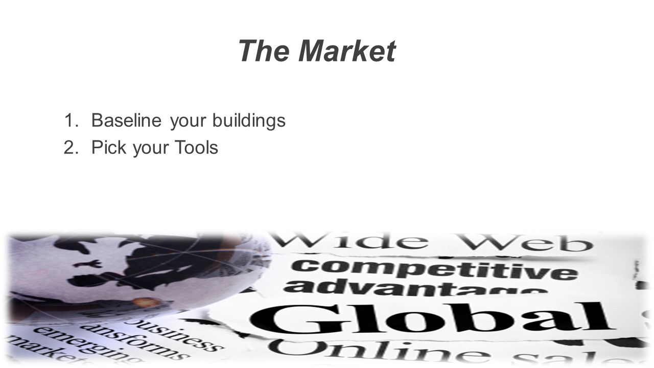 The Market 1.Baseline your buildings 2.Pick your Tools