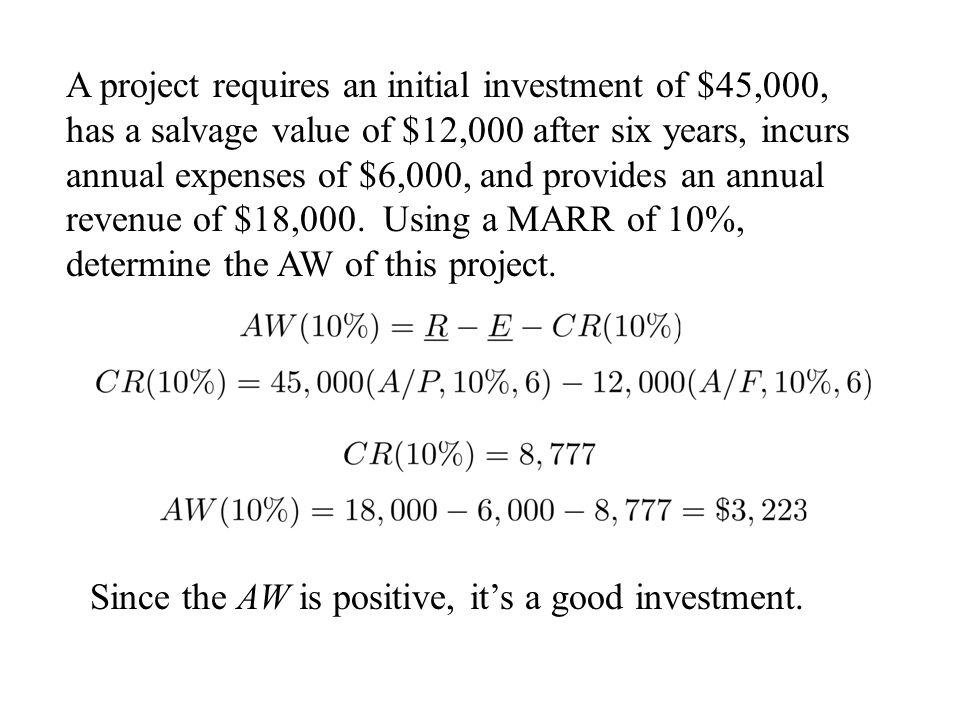 A project requires an initial investment of $45,000, has a salvage value of $12,000 after six years, incurs annual expenses of $6,000, and provides an