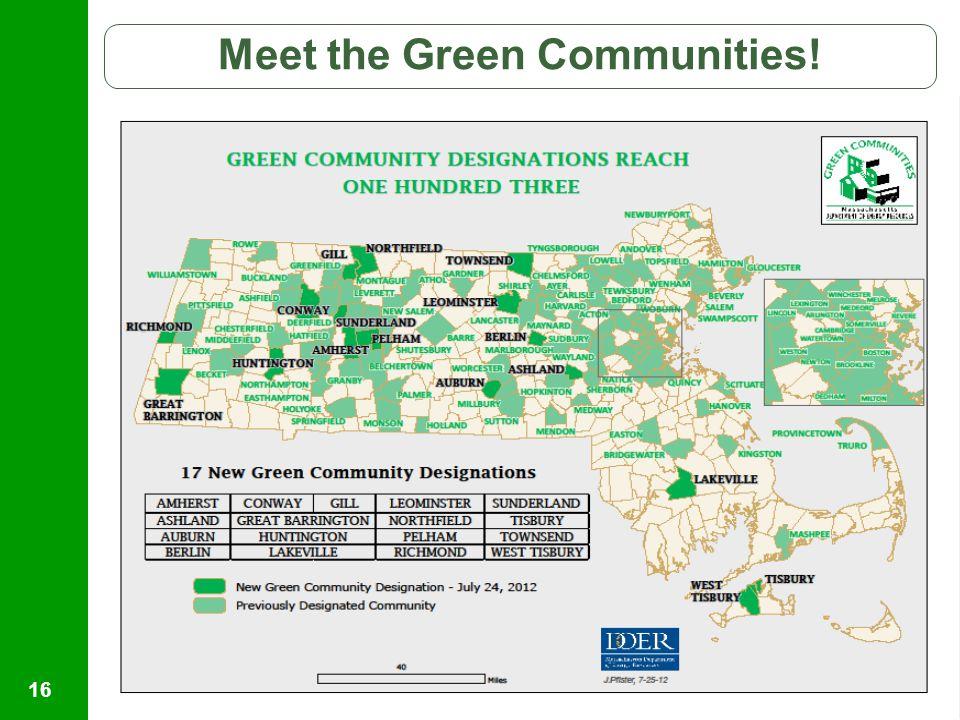 Helping Massachusetts Municipalities Create A Cleaner Energy Future Meet the Green Communities! 16