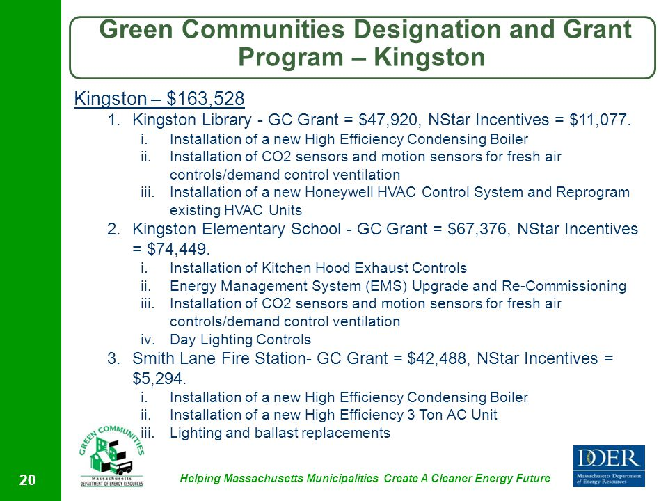Helping Massachusetts Municipalities Create A Cleaner Energy Future Green Communities Designation and Grant Program – Kingston 20 Kingston – $163,528