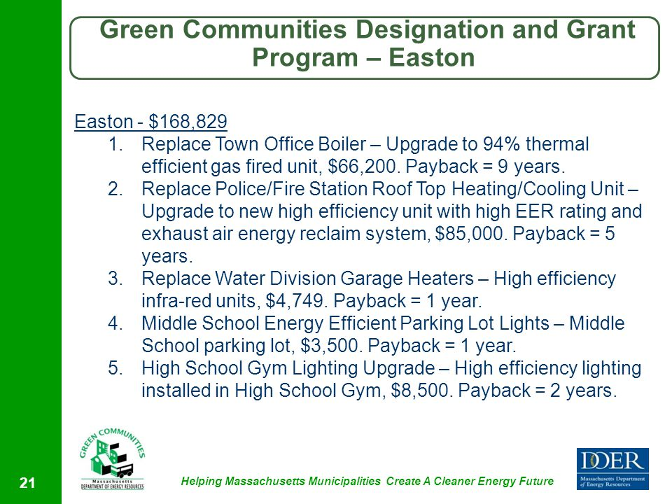 Helping Massachusetts Municipalities Create A Cleaner Energy Future Green Communities Designation and Grant Program – Easton 21 Easton - $168,829 1.Re