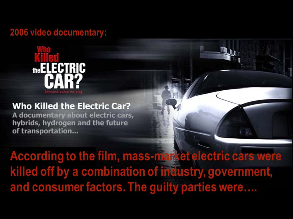 According to the film, mass-market electric cars were killed off by a combination of industry, government, and consumer factors.