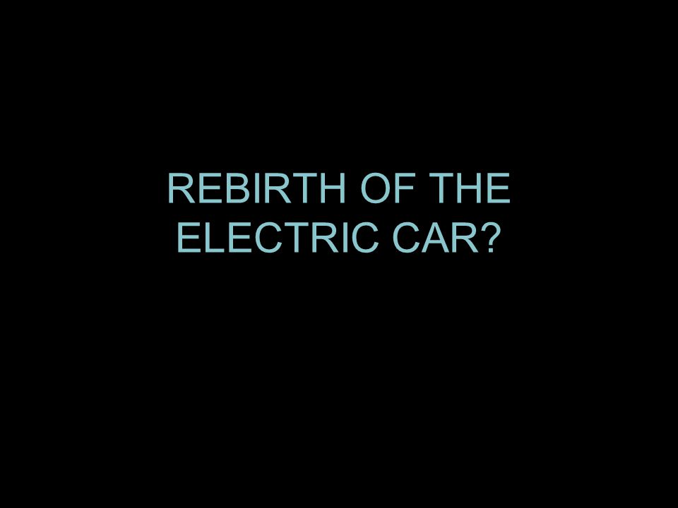 REBIRTH OF THE ELECTRIC CAR