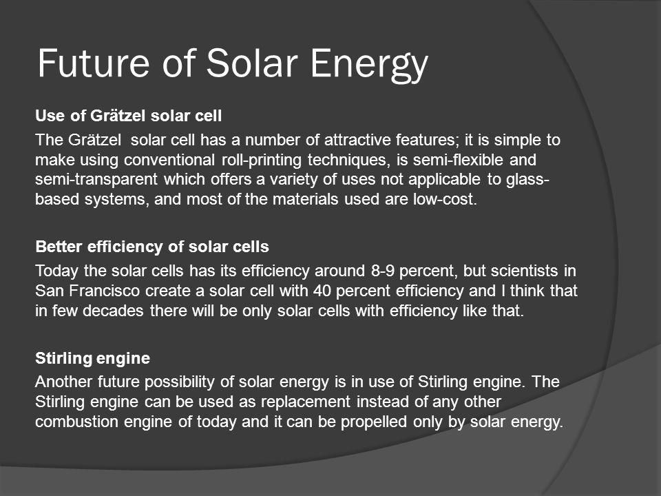 Future of Solar Energy Use of Grätzel solar cell The Grätzel solar cell has a number of attractive features; it is simple to make using conventional r