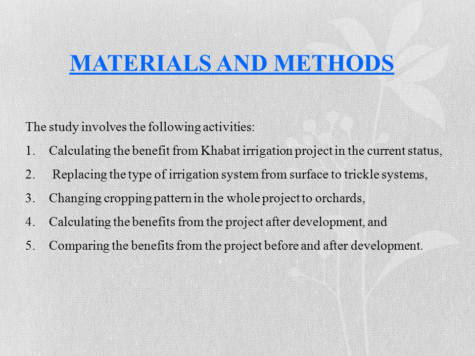 The study involves the following activities: 1.Calculating the benefit from Khabat irrigation project in the current status, 2.