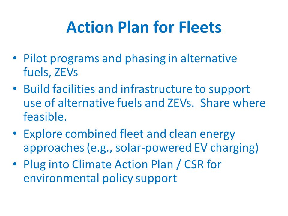 Pilot programs and phasing in alternative fuels, ZEVs Build facilities and infrastructure to support use of alternative fuels and ZEVs.