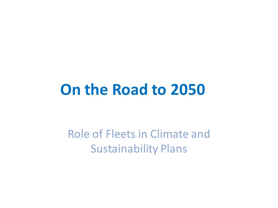 On the Road to 2050 Role of Fleets in Climate and Sustainability Plans