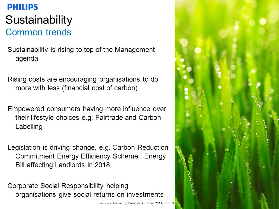 Technical Marketing Manager, October, 2011, John Gorse 3 Sustainability The Case for Landlords of Office and Industry From April 2016, occupiers of buildings rated an F or G on an EPC can request the landlord to make improvements to the energy performance of the building From April 2018, buildings with an EPC less than an E cannot be rented out If a landlord has a direct relationship with the energy supplier, then they will be responsible for the Carbon Reduction Commitment, irrelevant of submetering Companies want a building / workplace that reflects their brand, attracts and retains staff.