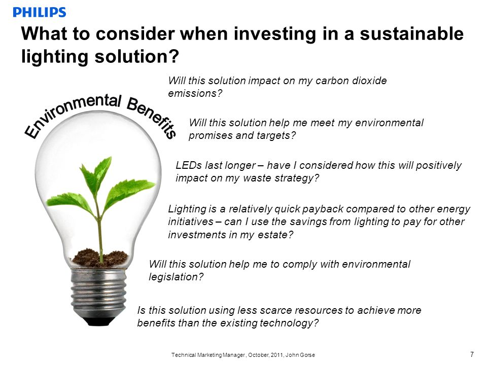Technical Marketing Manager, October, 2011, John Gorse 8 Have I considered how the quality of light that this solution provides impacts on the health, wellbeing and productivity of my fellow employees.