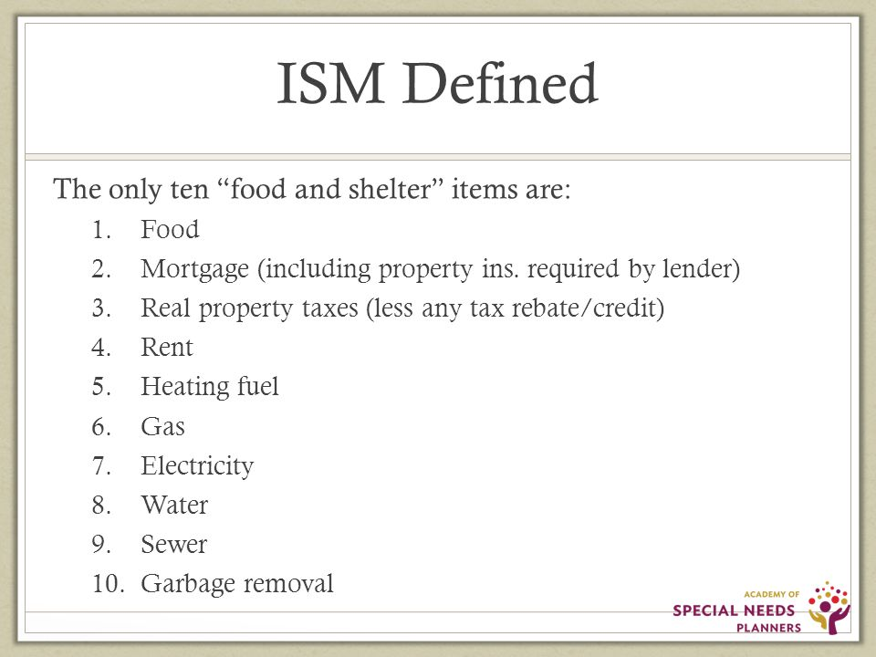 ISM Defined The only ten food and shelter items are: 1.Food 2.Mortgage (including property ins.