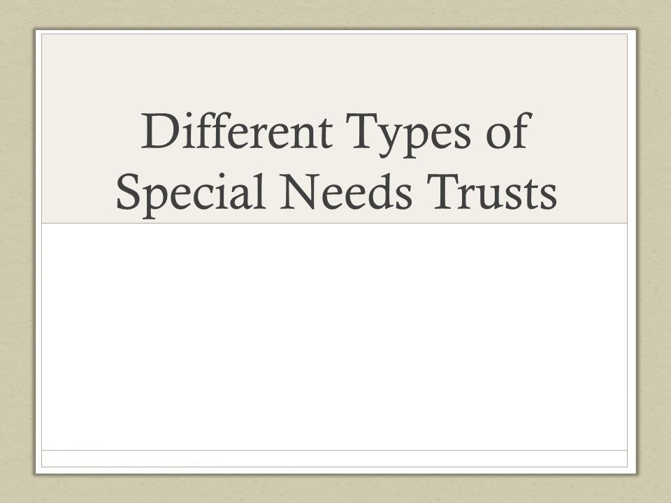 Different Types of Special Needs Trusts