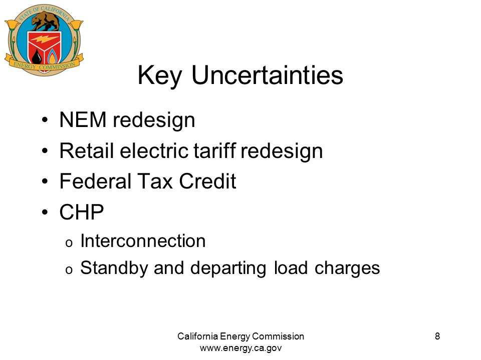 Key Uncertainties NEM redesign Retail electric tariff redesign Federal Tax Credit CHP o Interconnection o Standby and departing load charges Californi