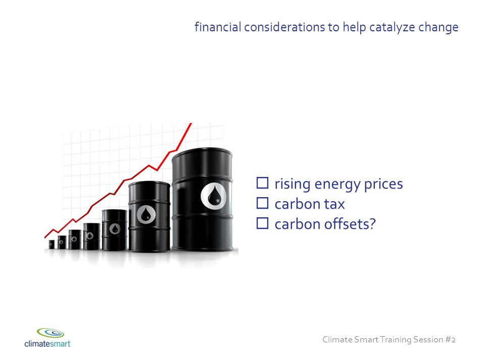 Climate Smart Training Session #2 financial considerations to help catalyze change  rising energy prices  carbon tax  carbon offsets
