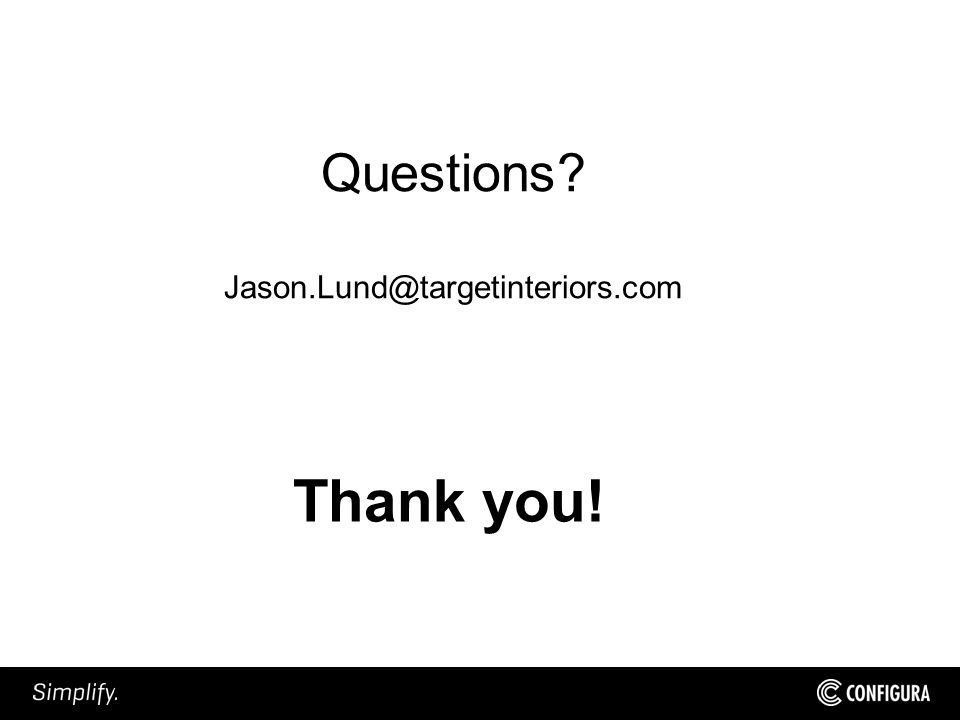 Questions Jason.Lund@targetinteriors.com Thank you!
