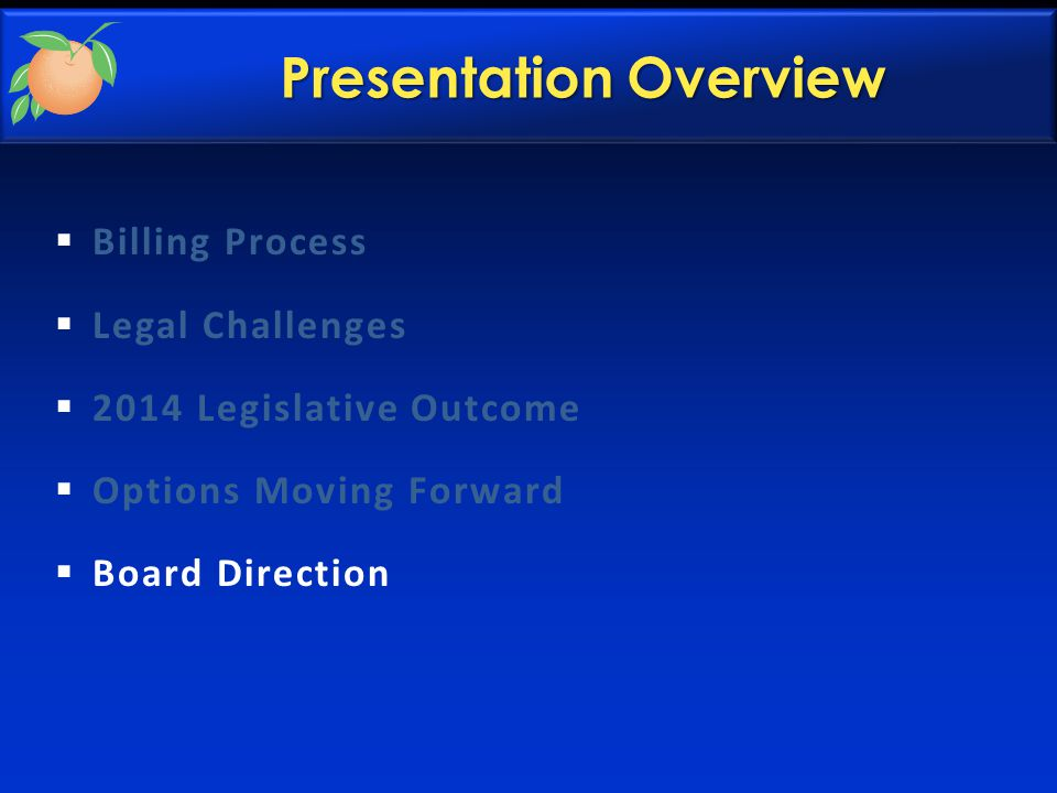 Presentation Overview  Billing Process  Legal Challenges  2014 Legislative Outcome  Options Moving Forward  Board Direction