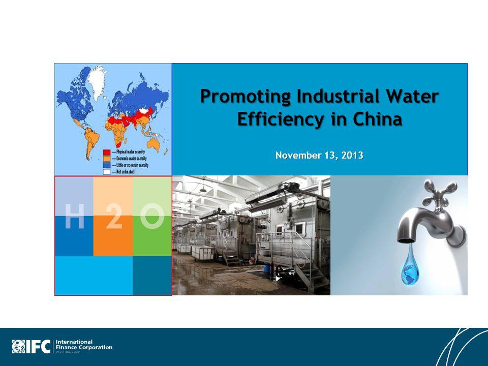 Promoting Industrial Water Efficiency in China November 13, 2013
