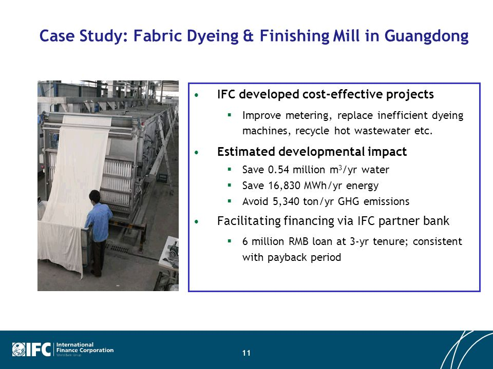 Case Study: Fabric Dyeing & Finishing Mill in Guangdong IFC developed cost-effective projects  Improve metering, replace inefficient dyeing machines,