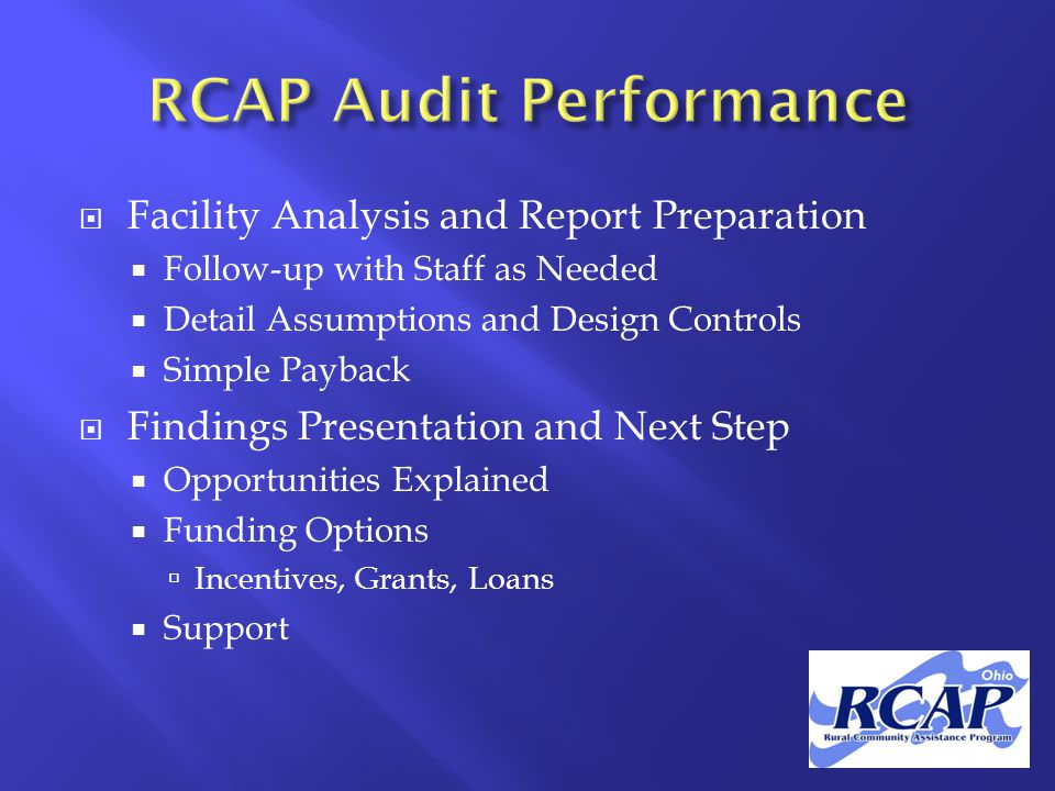  Facility Analysis and Report Preparation  Follow-up with Staff as Needed  Detail Assumptions and Design Controls  Simple Payback  Findings Presentation and Next Step  Opportunities Explained  Funding Options  Incentives, Grants, Loans  Support