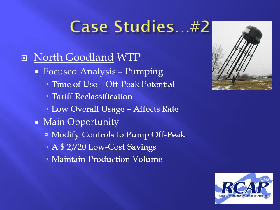  North Goodland WTP  Focused Analysis – Pumping  Time of Use – Off-Peak Potential  Tariff Reclassification  Low Overall Usage – Affects Rate  Main Opportunity  Modify Controls to Pump Off-Peak  A $ 2,720 Low-Cost Savings  Maintain Production Volume