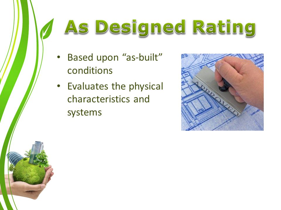Based upon as-built conditions Evaluates the physical characteristics and systems
