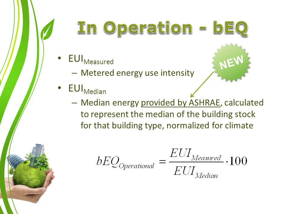 EUI Measured – Metered energy use intensity EUI Median – Median energy provided by ASHRAE, calculated to represent the median of the building stock for that building type, normalized for climate