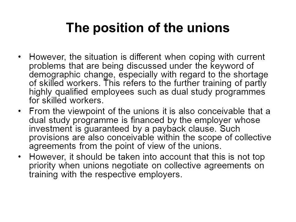 The position of the unions However, the situation is different when coping with current problems that are being discussed under the keyword of demographic change, especially with regard to the shortage of skilled workers.