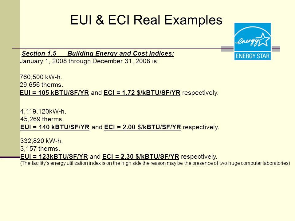 EUI & ECI Real Examples Section 1.5 Building Energy and Cost Indices: January 1, 2008 through December 31, 2008 is: 760,500 kW-h.