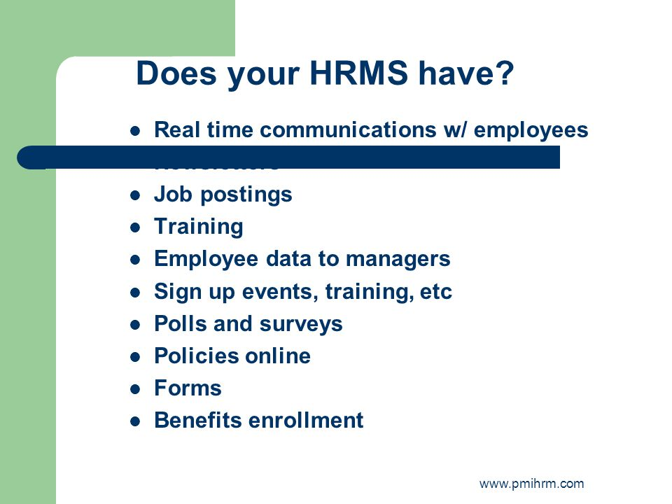 Does your HRMS have? Real time communications w/ employees Newsletters Job postings Training Employee data to managers Sign up events, training, etc P