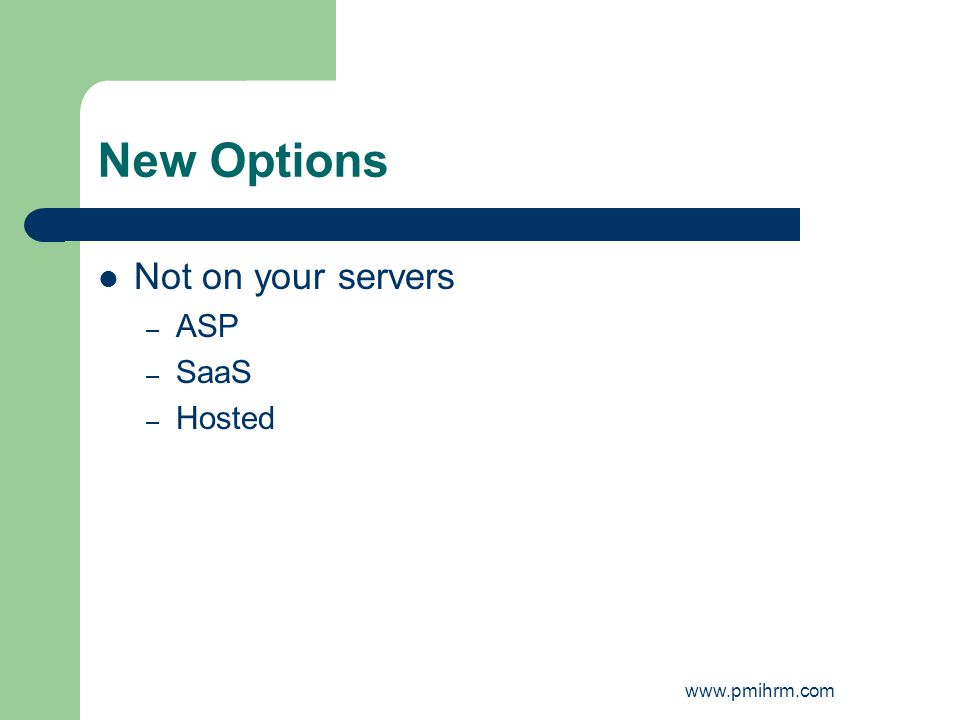 New Options Not on your servers – ASP – SaaS – Hosted www.pmihrm.com