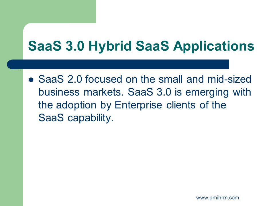 SaaS 3.0 Hybrid SaaS Applications SaaS 2.0 focused on the small and mid-sized business markets. SaaS 3.0 is emerging with the adoption by Enterprise c