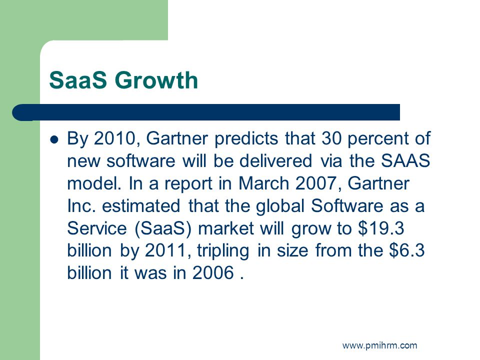 SaaS Growth By 2010, Gartner predicts that 30 percent of new software will be delivered via the SAAS model.