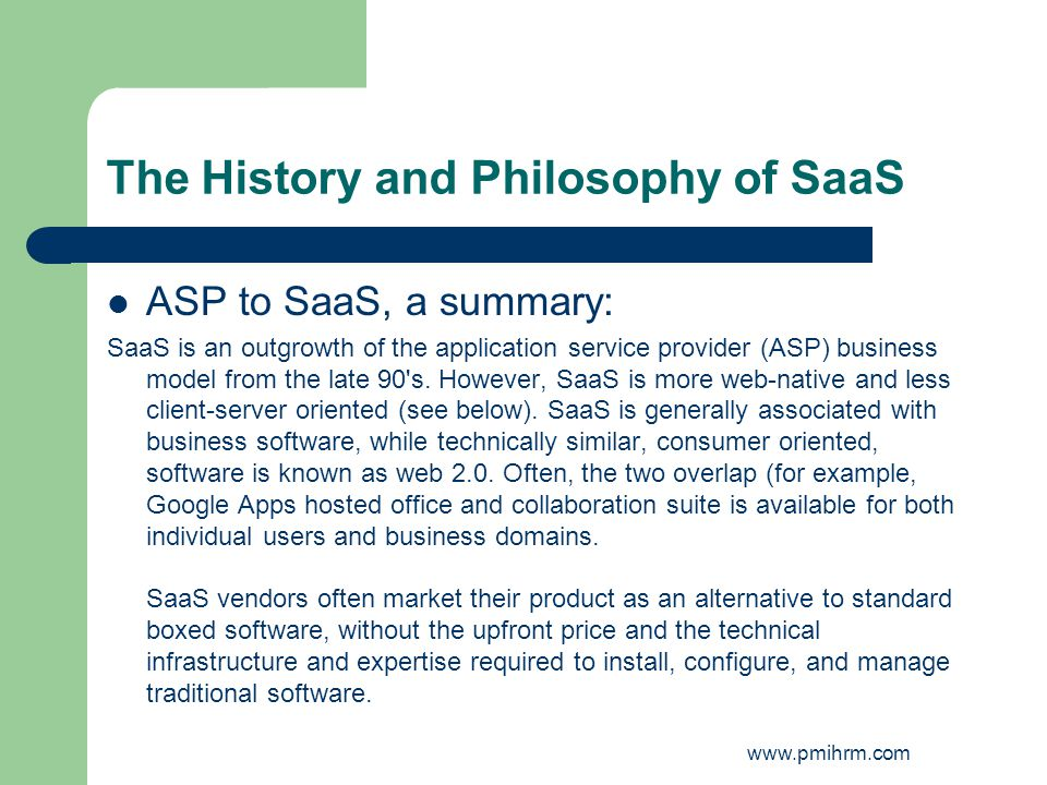 The History and Philosophy of SaaS ASP to SaaS, a summary: SaaS is an outgrowth of the application service provider (ASP) business model from the late