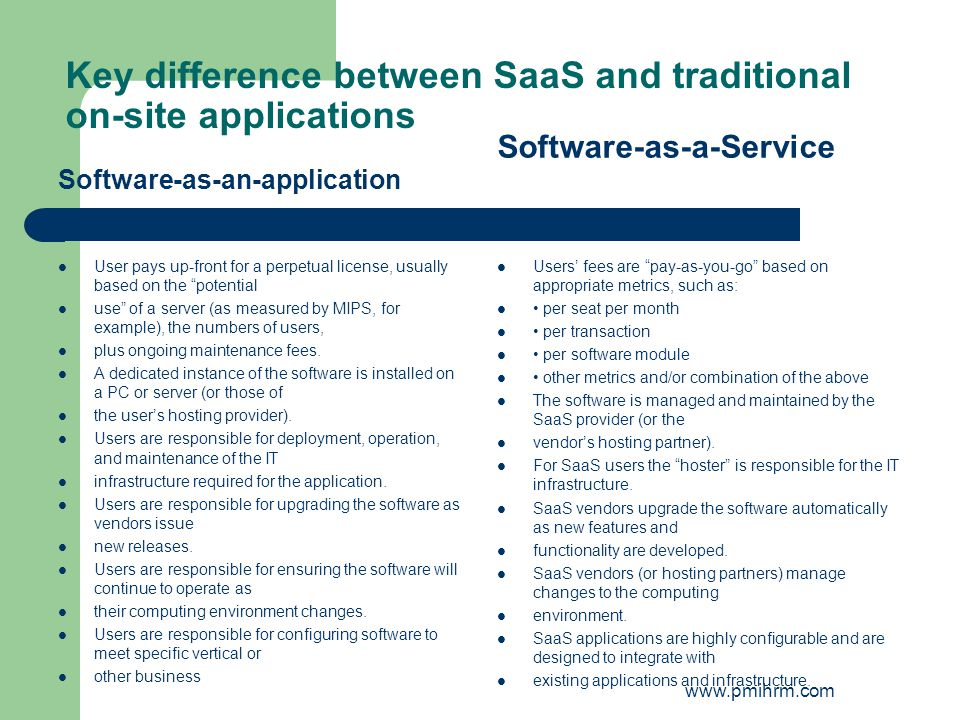 Key difference between SaaS and traditional on-site applications Software-as-an-application User pays up-front for a perpetual license, usually based