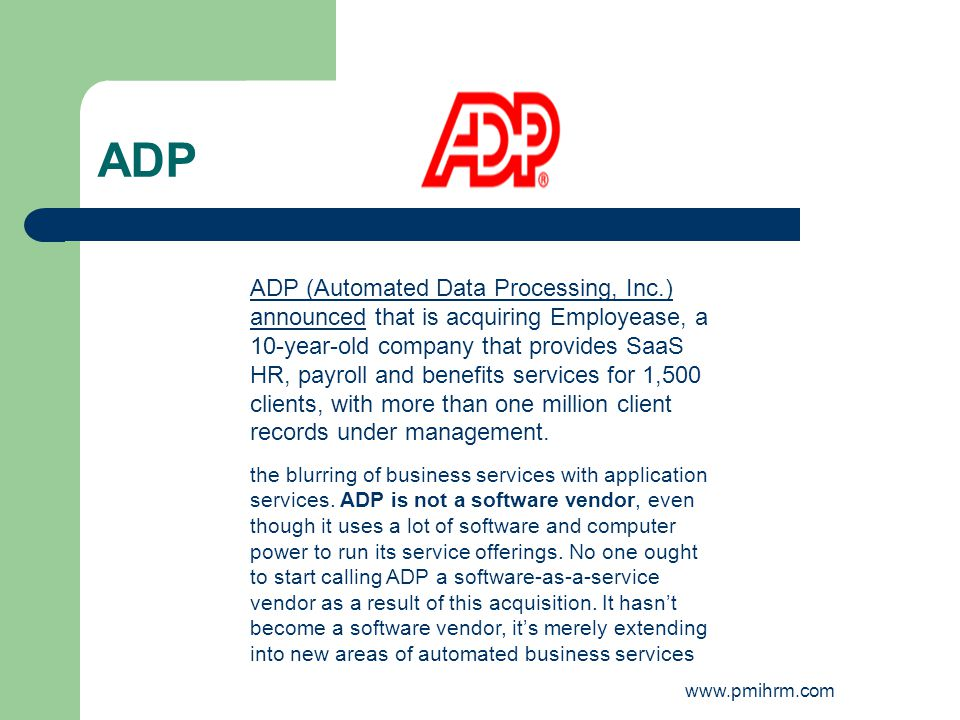 ADP ADP (Automated Data Processing, Inc.) announcedADP (Automated Data Processing, Inc.) announced that is acquiring Employease, a 10-year-old company